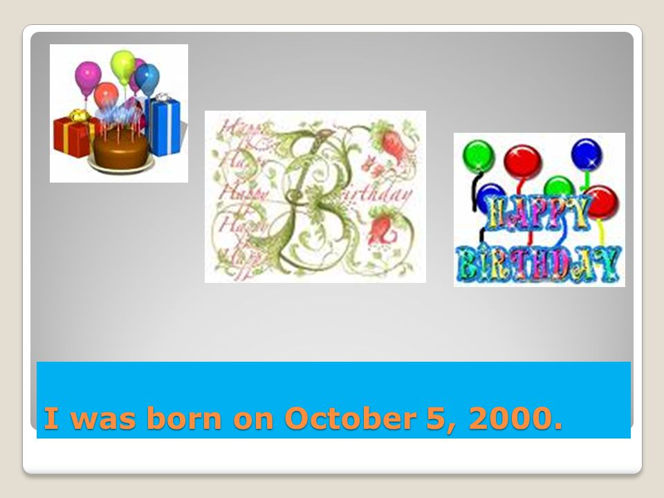 I was born on October 5, 2000.