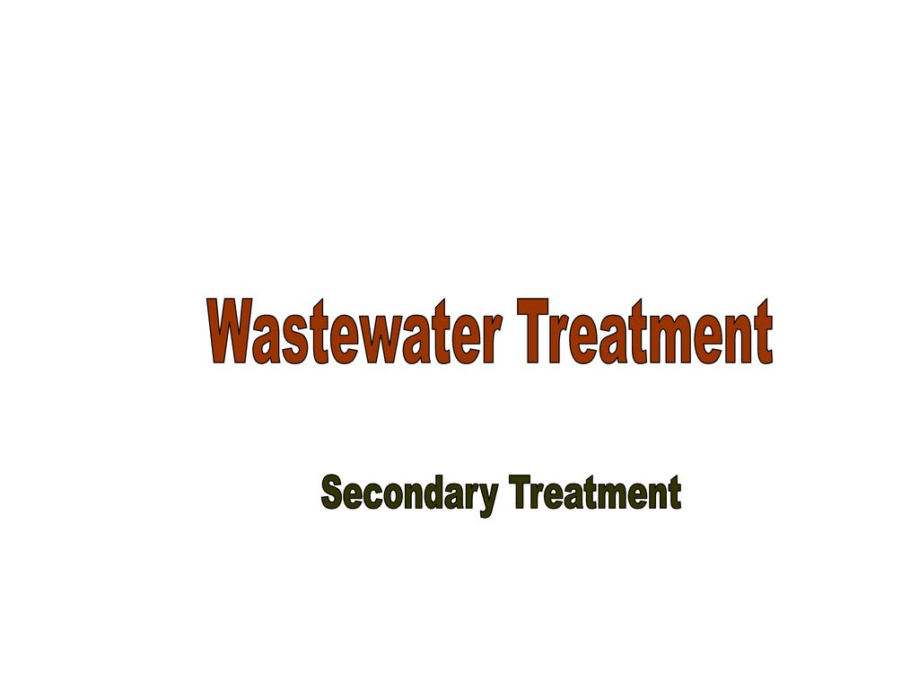 Wastewater Treatment Secondary Treatment  - ppt download