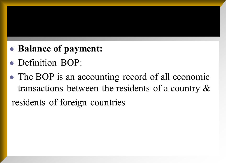 Rules of BOP Account A transaction that leads to payments from residents of a country to rest of the world (ROW)