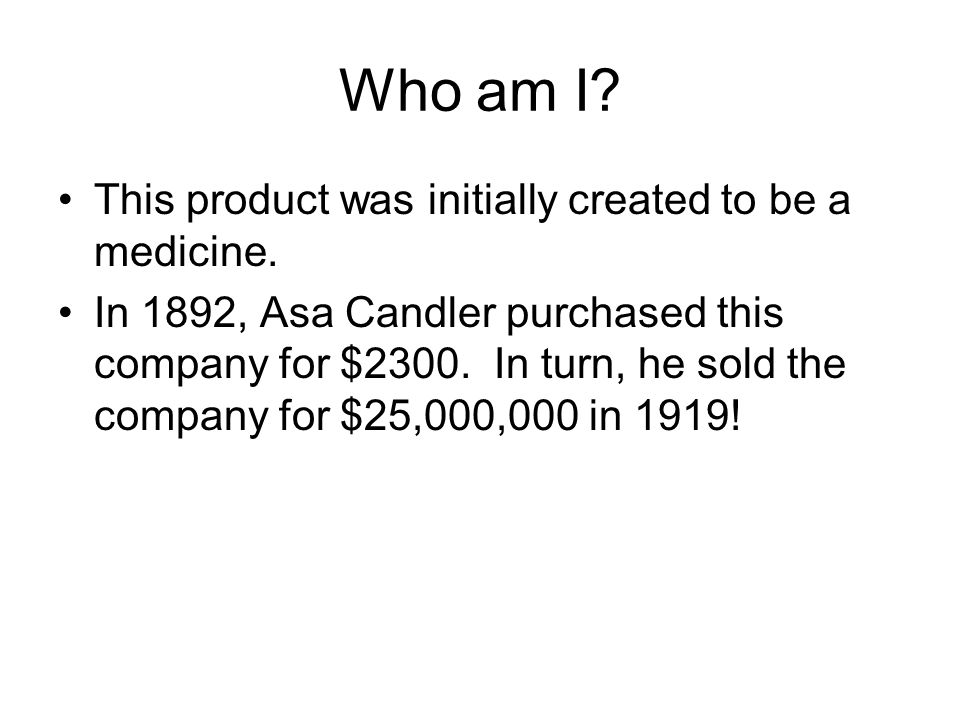 Who am I This product was initially created to be a medicine.