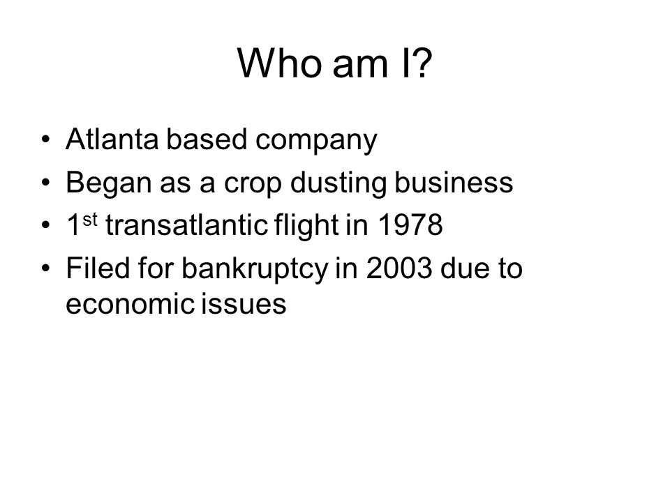 Who am I Atlanta based company Began as a crop dusting business