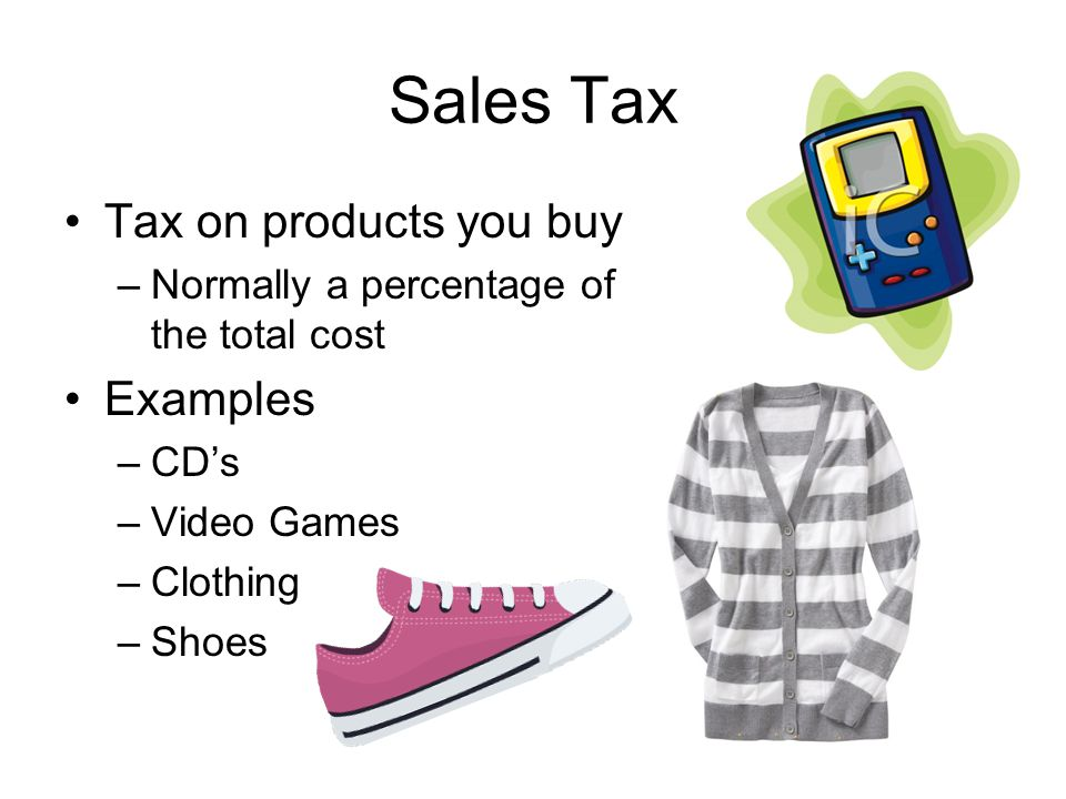 Sales Tax Tax on products you buy Examples
