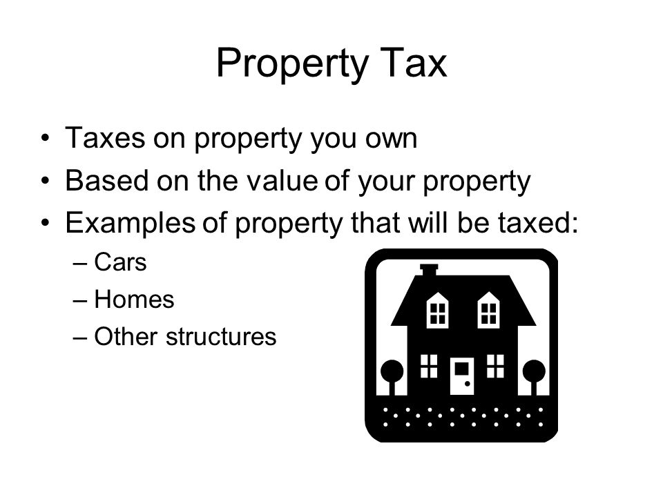Property Tax Taxes on property you own