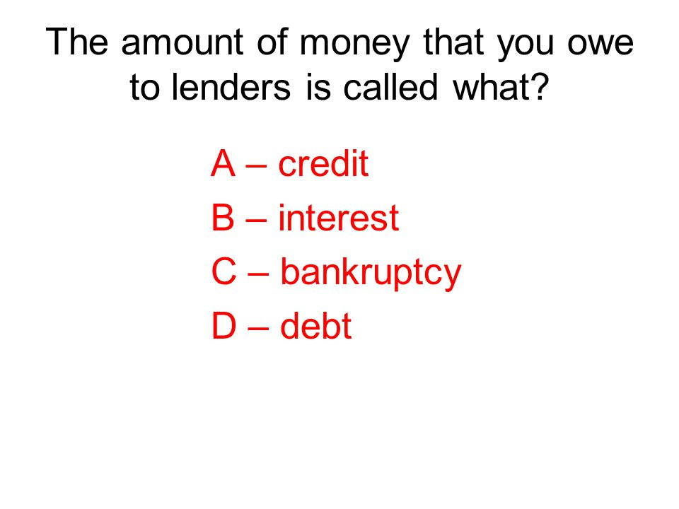 The amount of money that you owe to lenders is called what