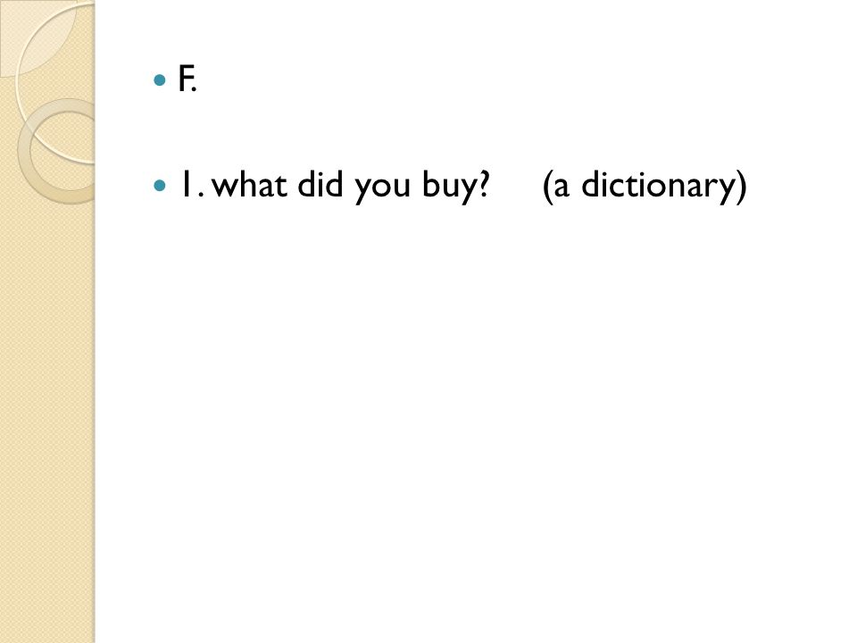 F. 1. what did you buy (a dictionary)