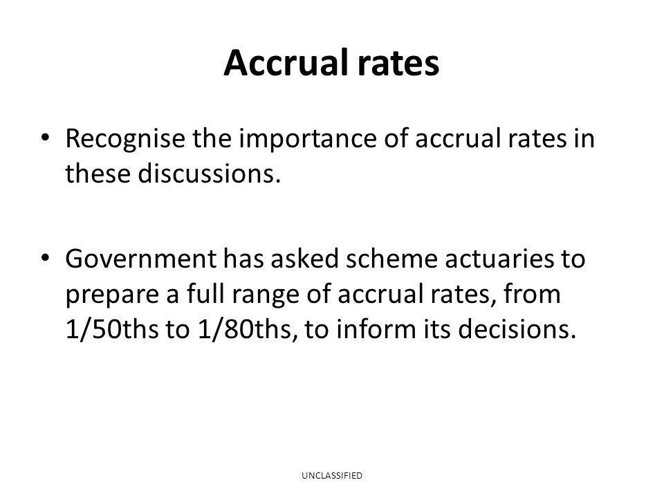 Accrual rates Recognise the importance of accrual rates in these discussions.