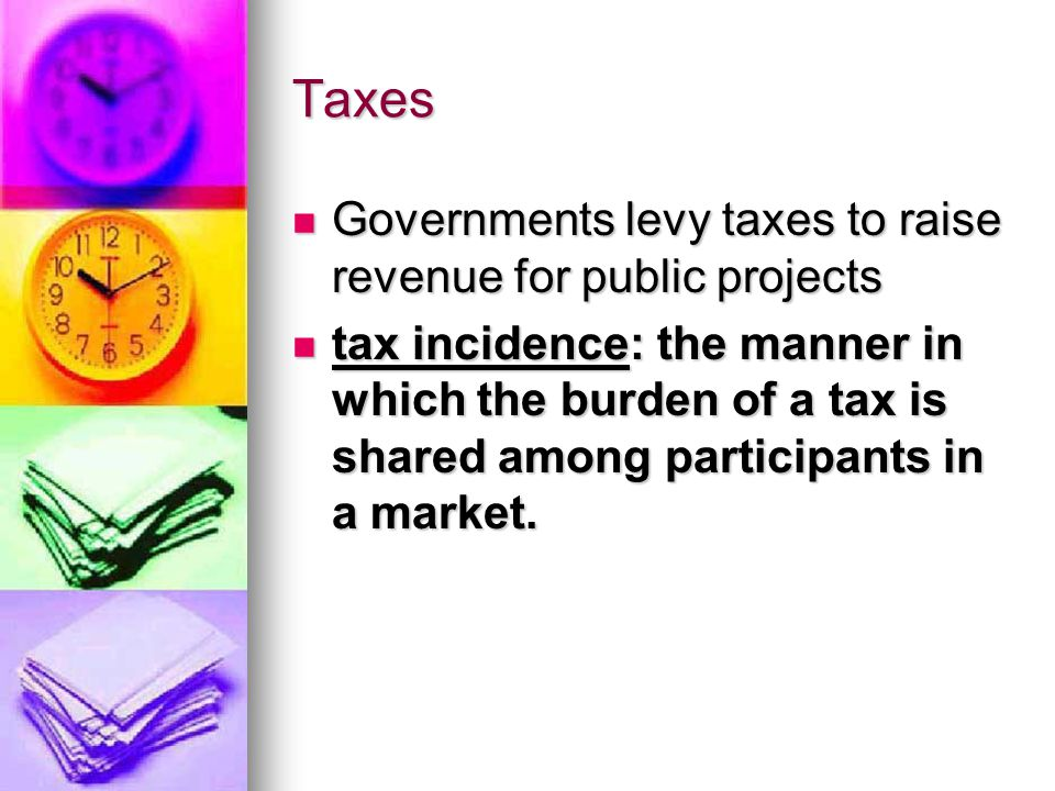 Taxes Governments levy taxes to raise revenue for public projects