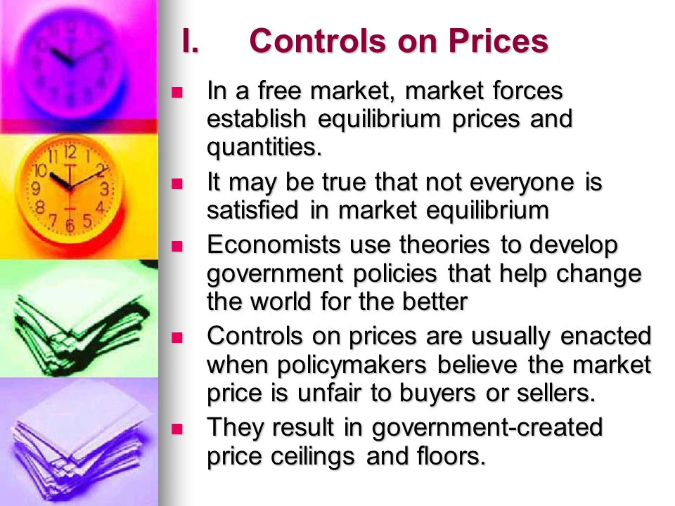 I. Controls on Prices In a free market, market forces establish equilibrium prices and quantities.