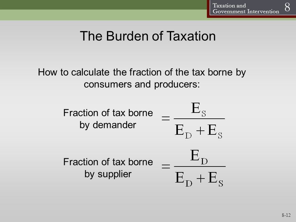 The Burden of Taxation How to calculate the fraction of the tax borne by consumers and producers: Fraction of tax borne.