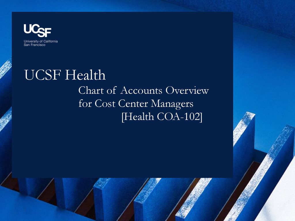 UCSF Health Chart of Accounts Overview for Cost Center