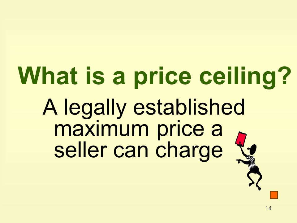 What is a price ceiling A legally established maximum price a seller can charge