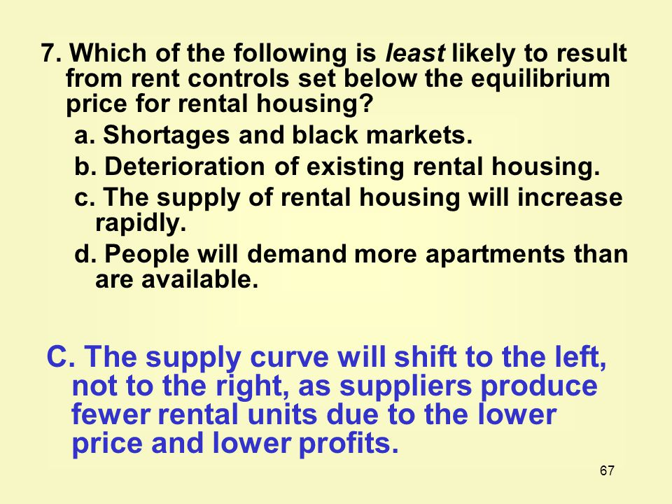 7. Which of the following is least likely to result from rent controls set below the equilibrium price for rental housing