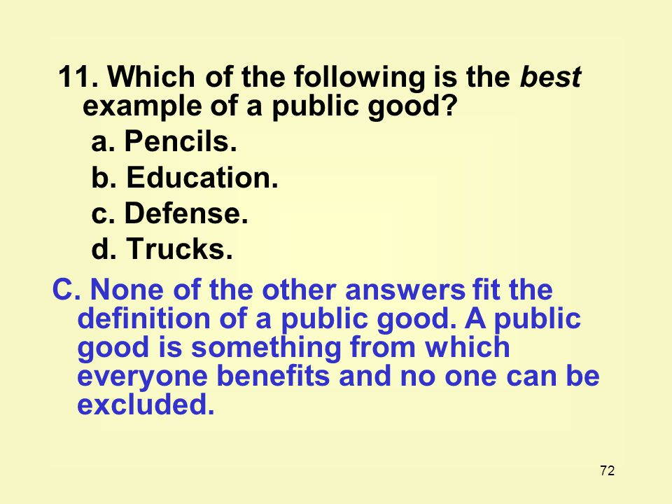 11. Which of the following is the best example of a public good