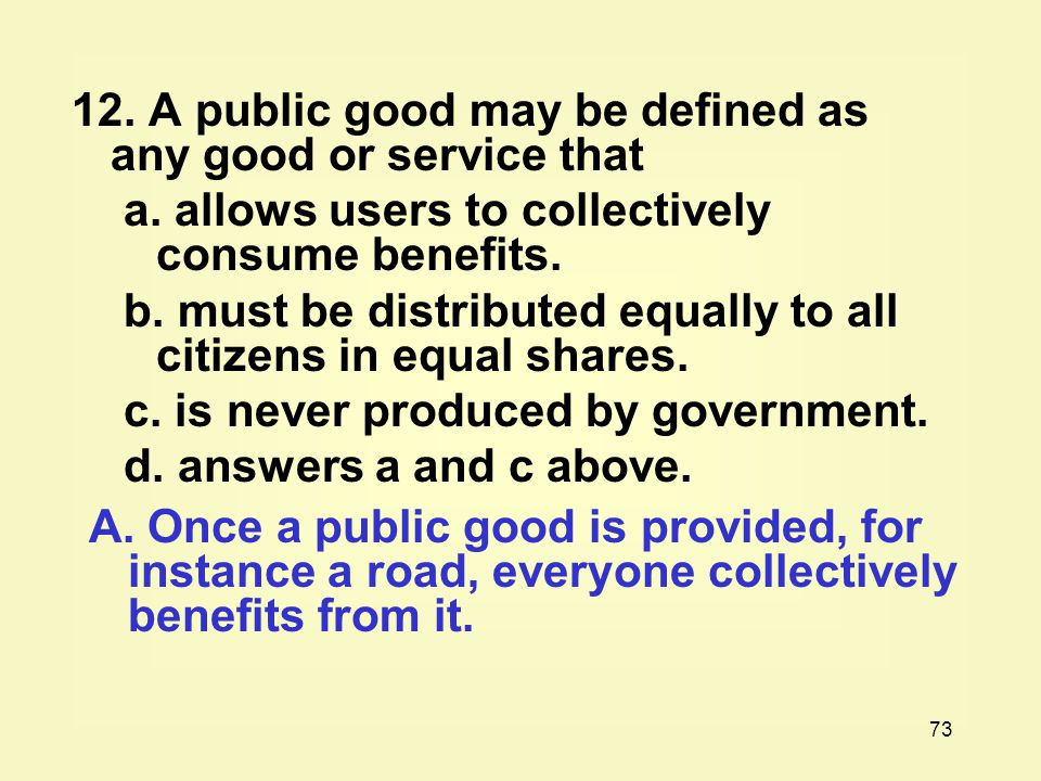12. A public good may be defined as any good or service that