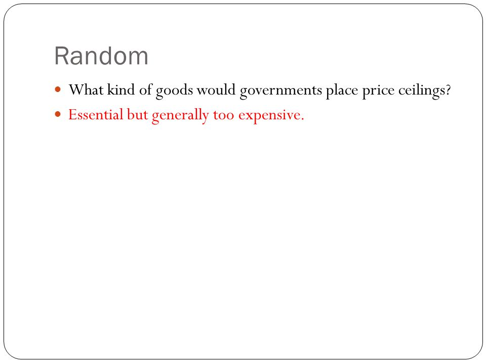 Random What kind of goods would governments place price ceilings