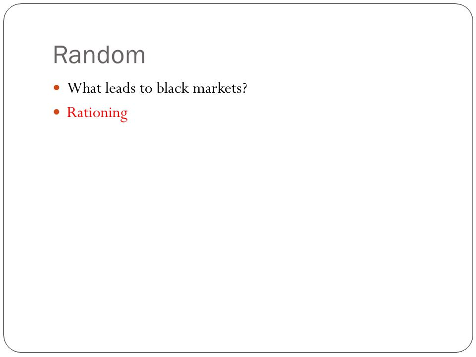 Random What leads to black markets Rationing