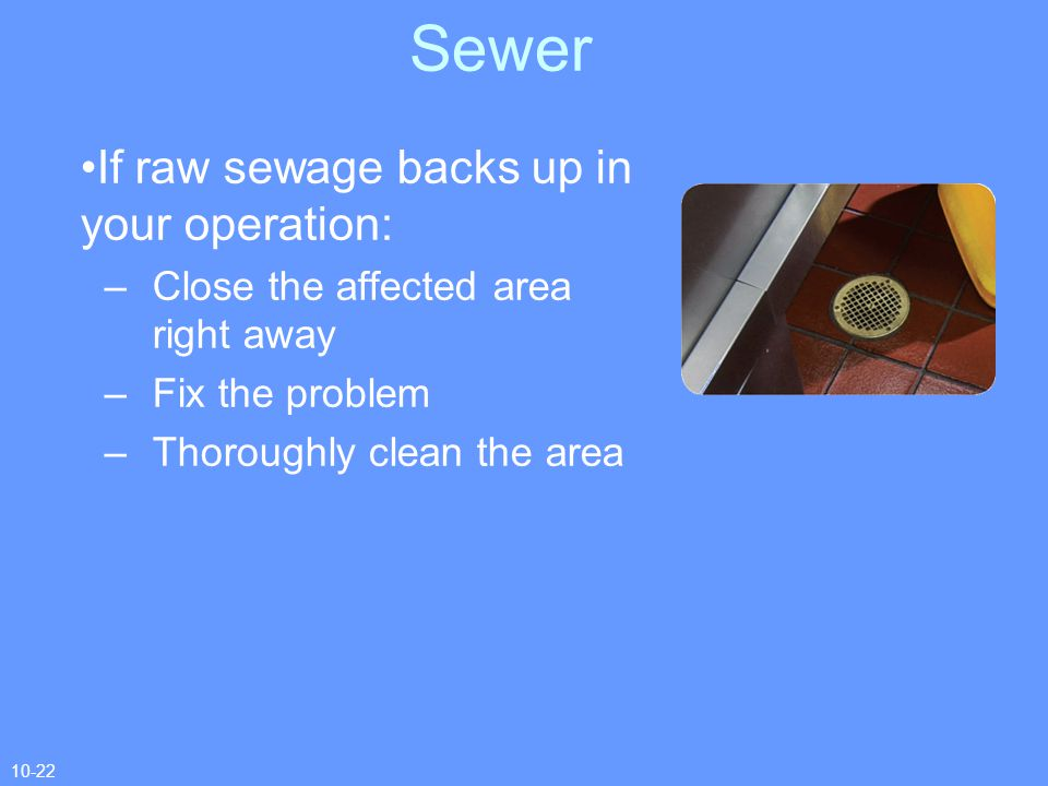 Sewer If raw sewage backs up in your operation:
