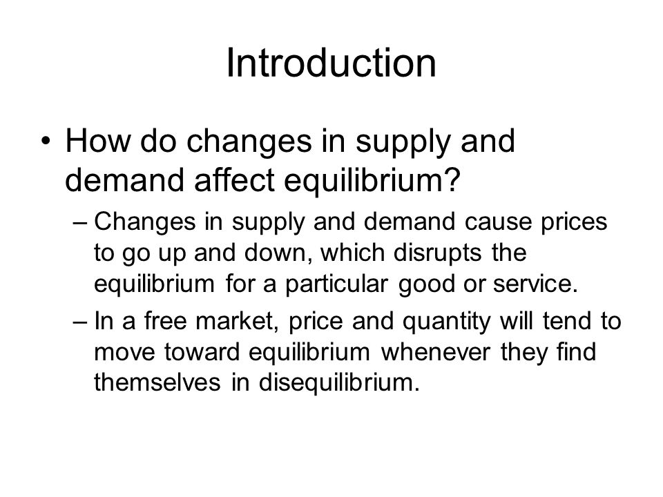 Introduction How do changes in supply and demand affect equilibrium