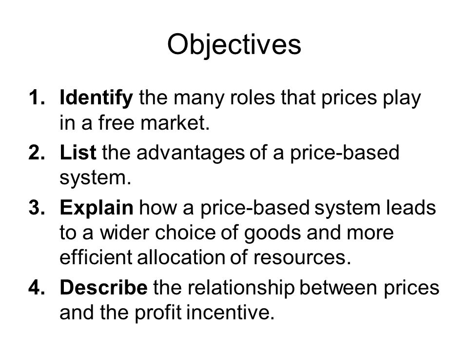 Objectives Identify the many roles that prices play in a free market.