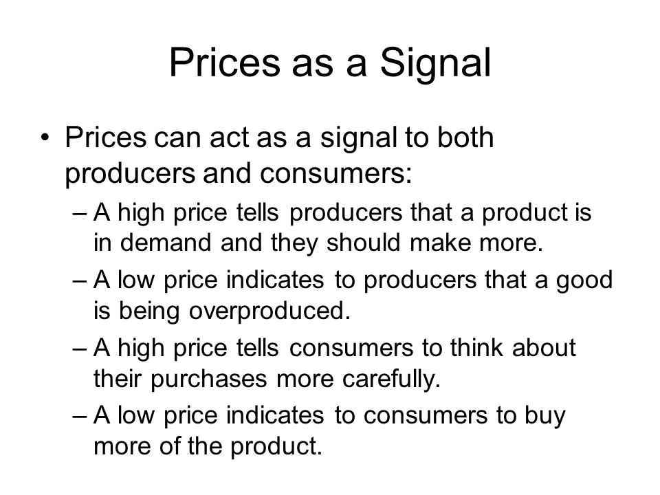 Prices as a Signal Prices can act as a signal to both producers and consumers: