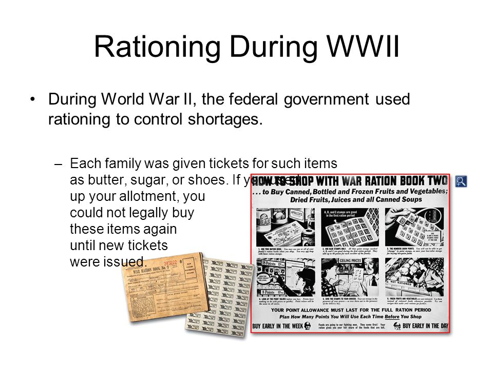 Rationing During WWII During World War II, the federal government used rationing to control shortages.