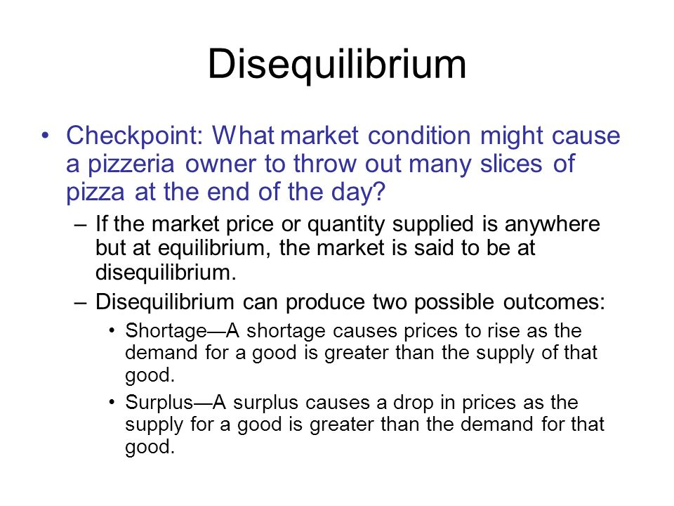 Disequilibrium Checkpoint: What market condition might cause a pizzeria owner to throw out many slices of pizza at the end of the day
