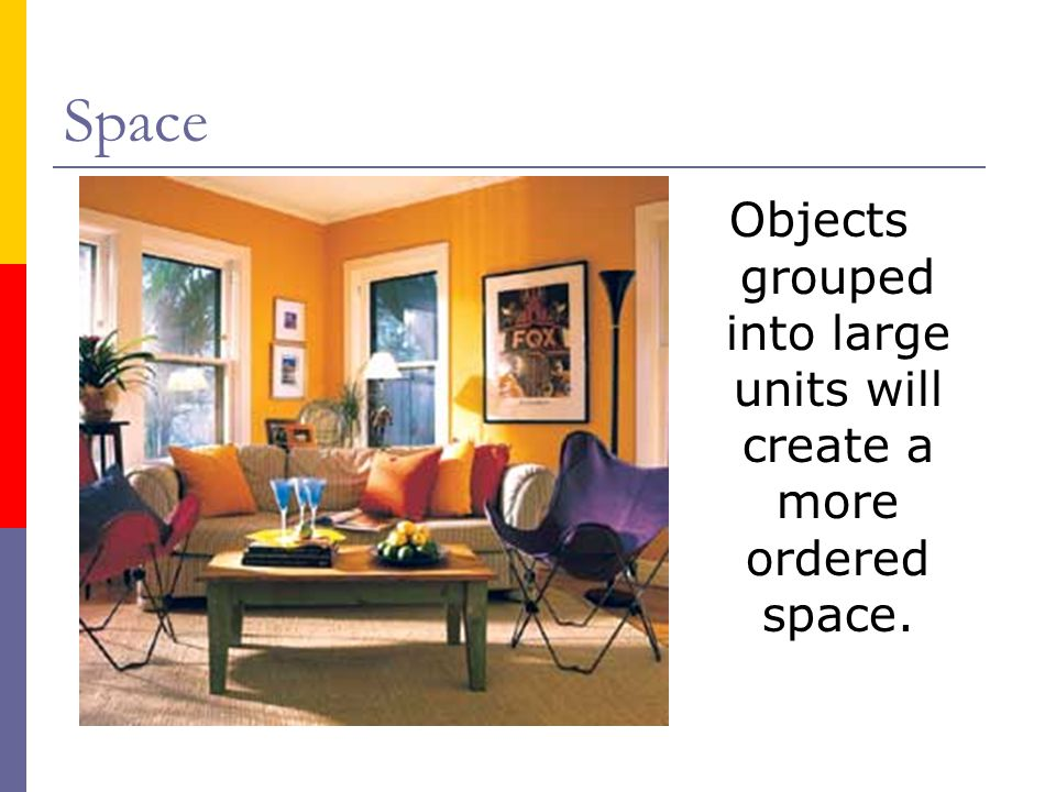 Objects grouped into large units will create a more ordered space.