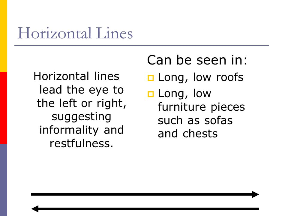 Horizontal Lines Can be seen in: Long, low roofs