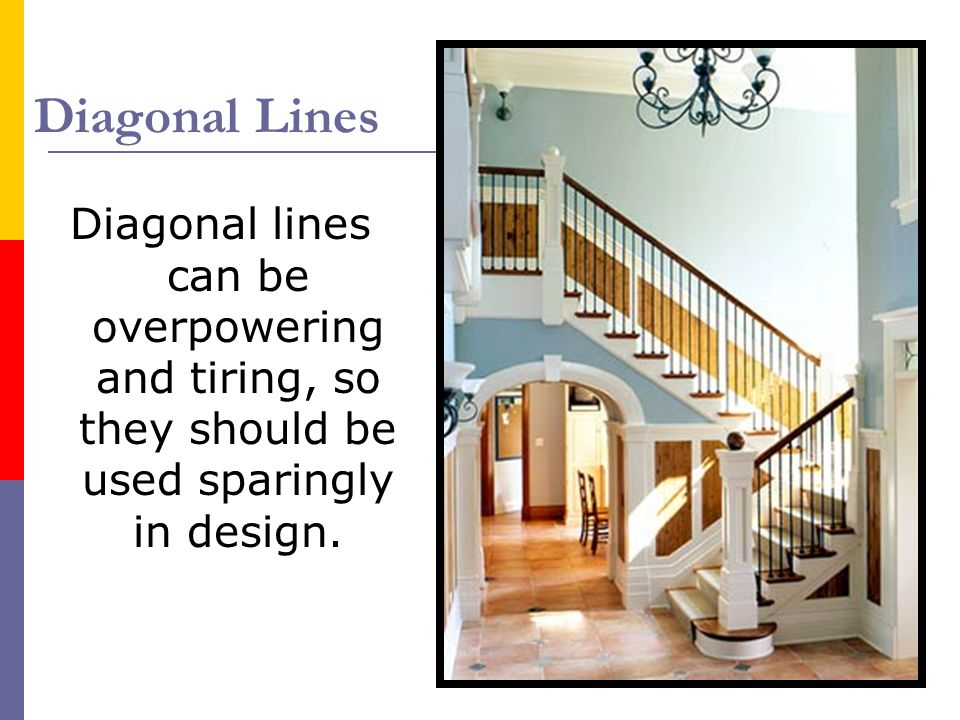 Diagonal Lines Diagonal lines can be overpowering and tiring, so they should be used sparingly in design.