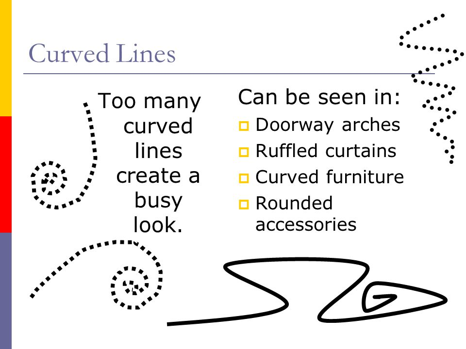 Too many curved lines create a busy look.