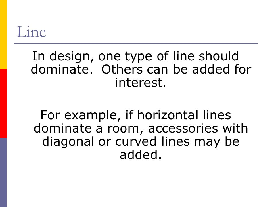 Line In design, one type of line should dominate. Others can be added for interest.
