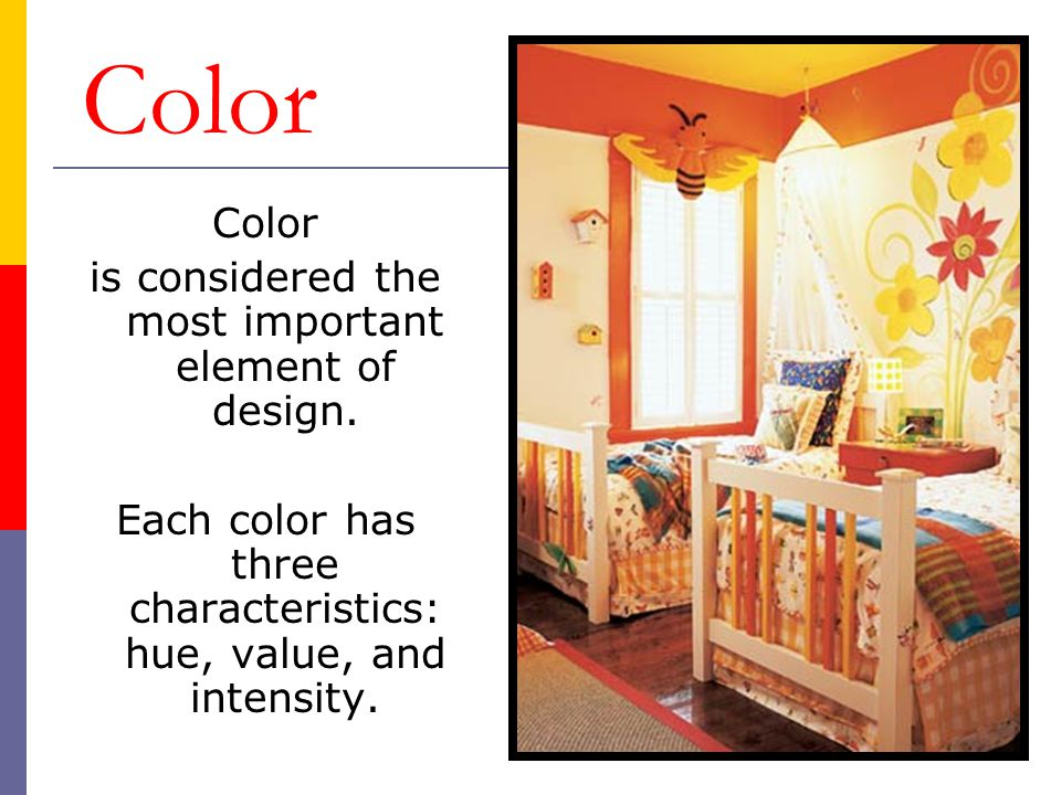 Color Color is considered the most important element of design.