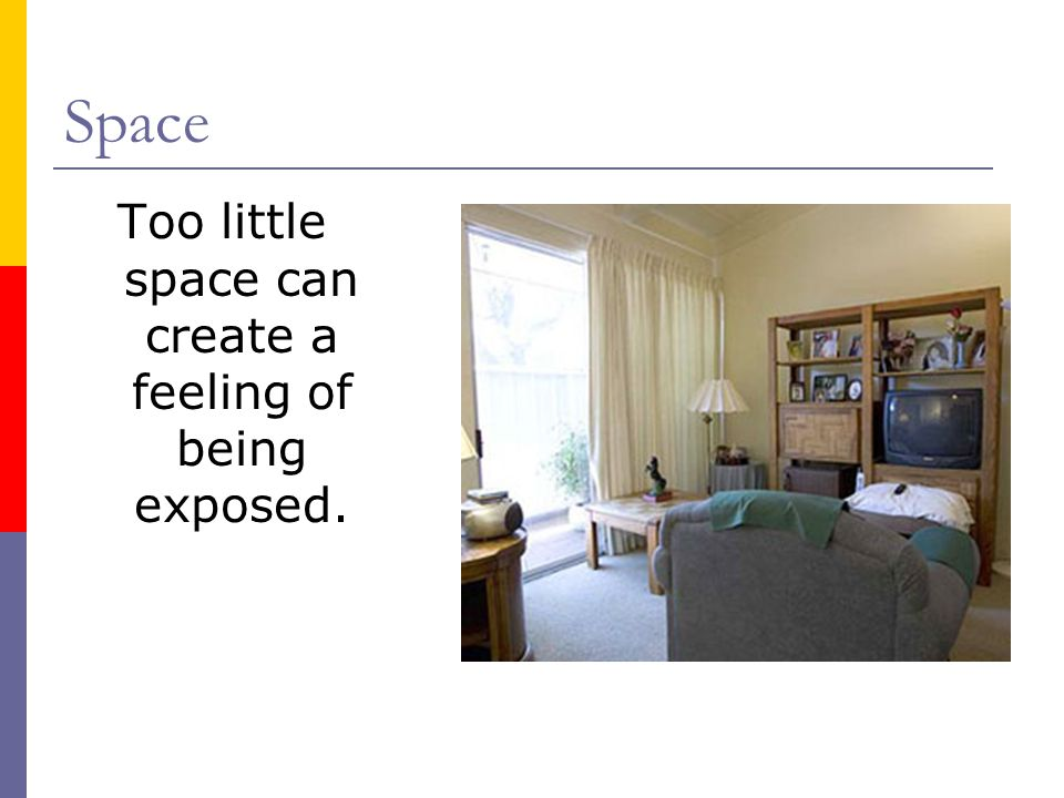 Too little space can create a feeling of being exposed.