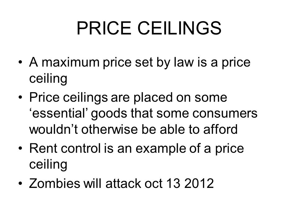 PRICE CEILINGS A maximum price set by law is a price ceiling