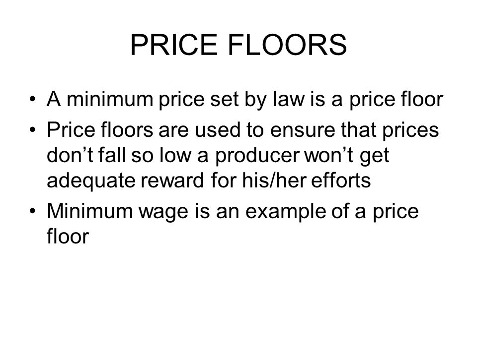 PRICE FLOORS A minimum price set by law is a price floor