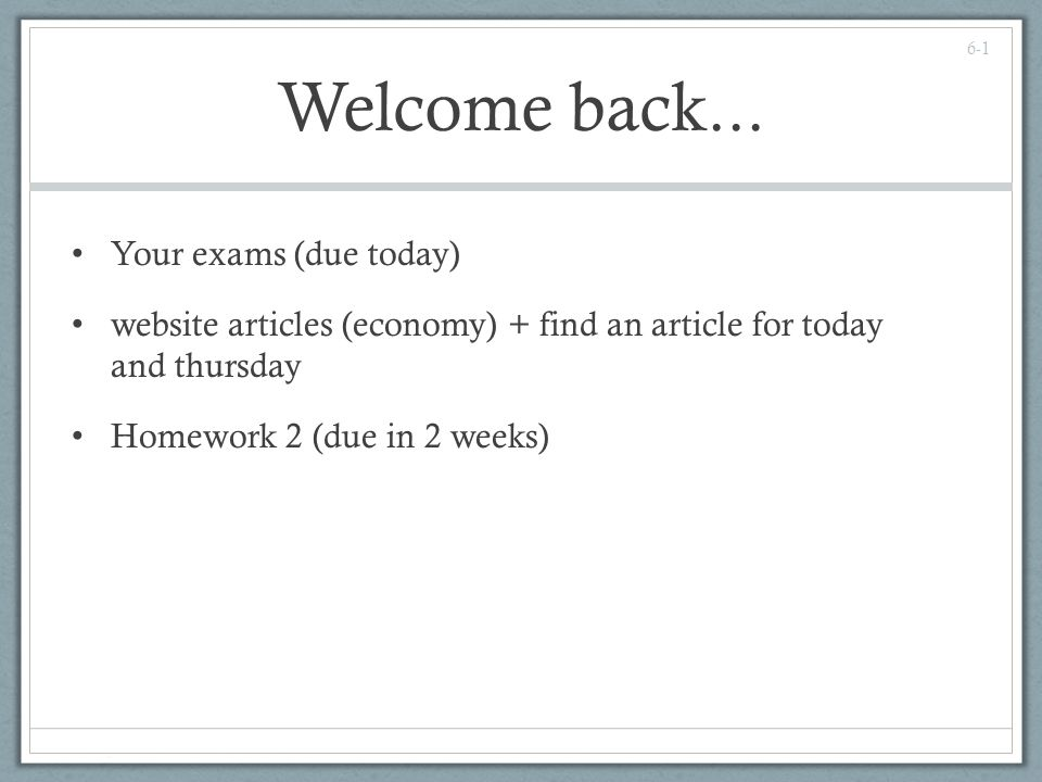Welcome back... Your exams (due today)