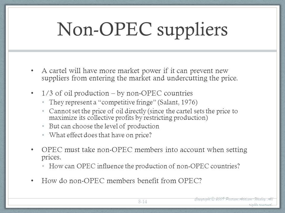 Non-OPEC suppliers A cartel will have more market power if it can prevent new suppliers from entering the market and undercutting the price.