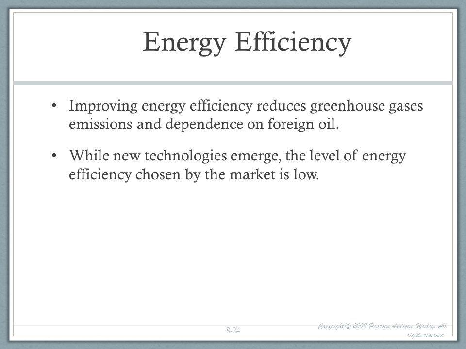 Energy Efficiency Improving energy efficiency reduces greenhouse gases emissions and dependence on foreign oil.
