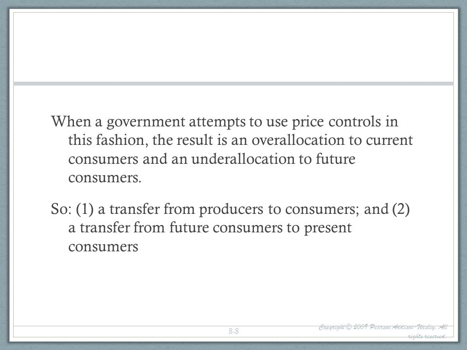 When a government attempts to use price controls in this fashion, the result is an overallocation to current consumers and an underallocation to future consumers. So: (1) a transfer from producers to consumers; and (2) a transfer from future consumers to present consumers