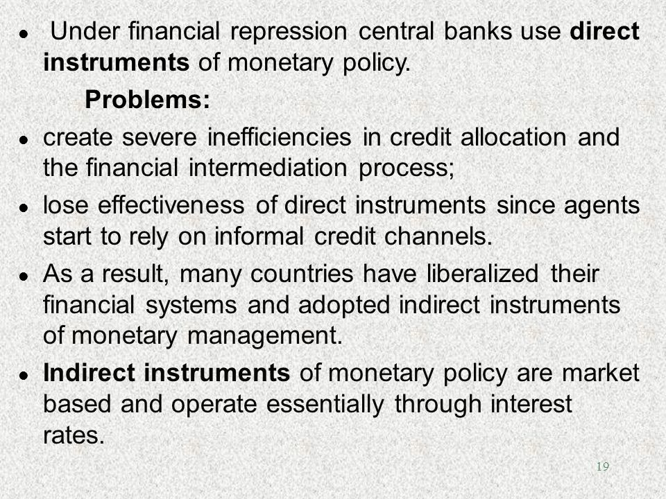 Under financial repression central banks use direct instruments of monetary policy.