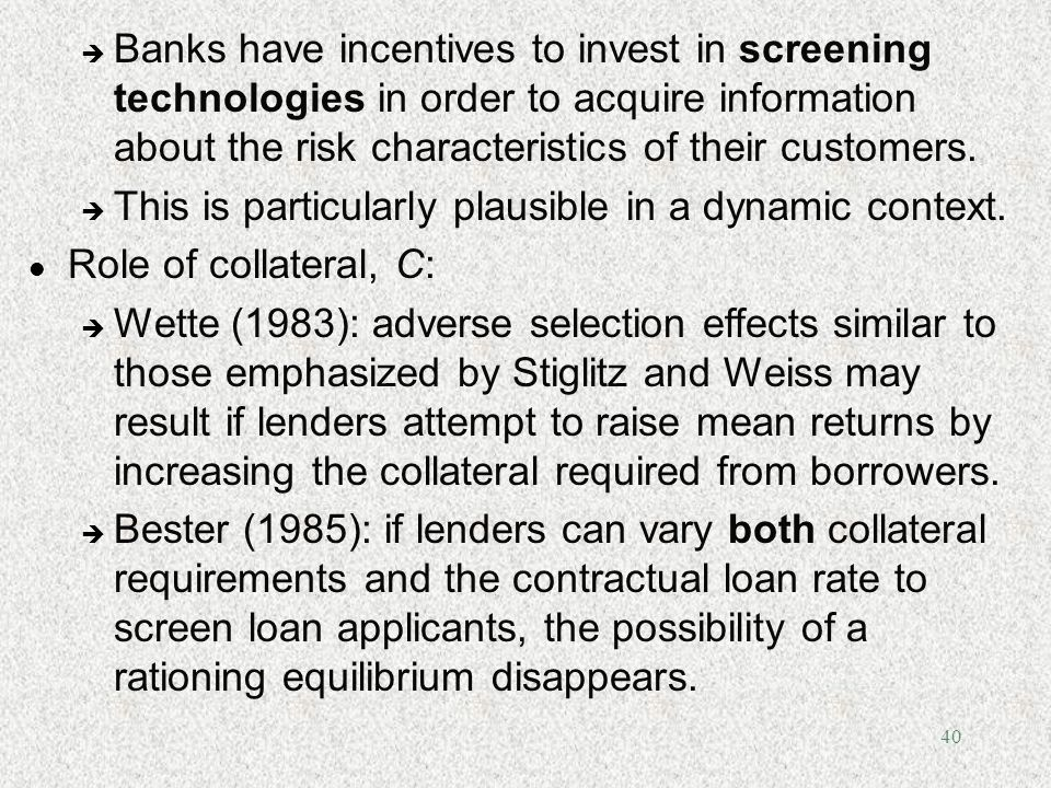 Banks have incentives to invest in screening technologies in order to acquire information about the risk characteristics of their customers.