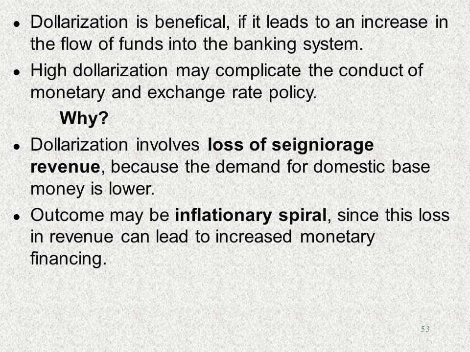 Dollarization is benefical, if it leads to an increase in the flow of funds into the banking system.