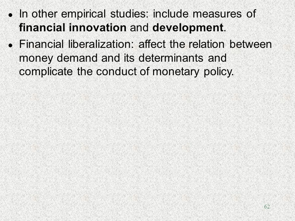 In other empirical studies: include measures of financial innovation and development.