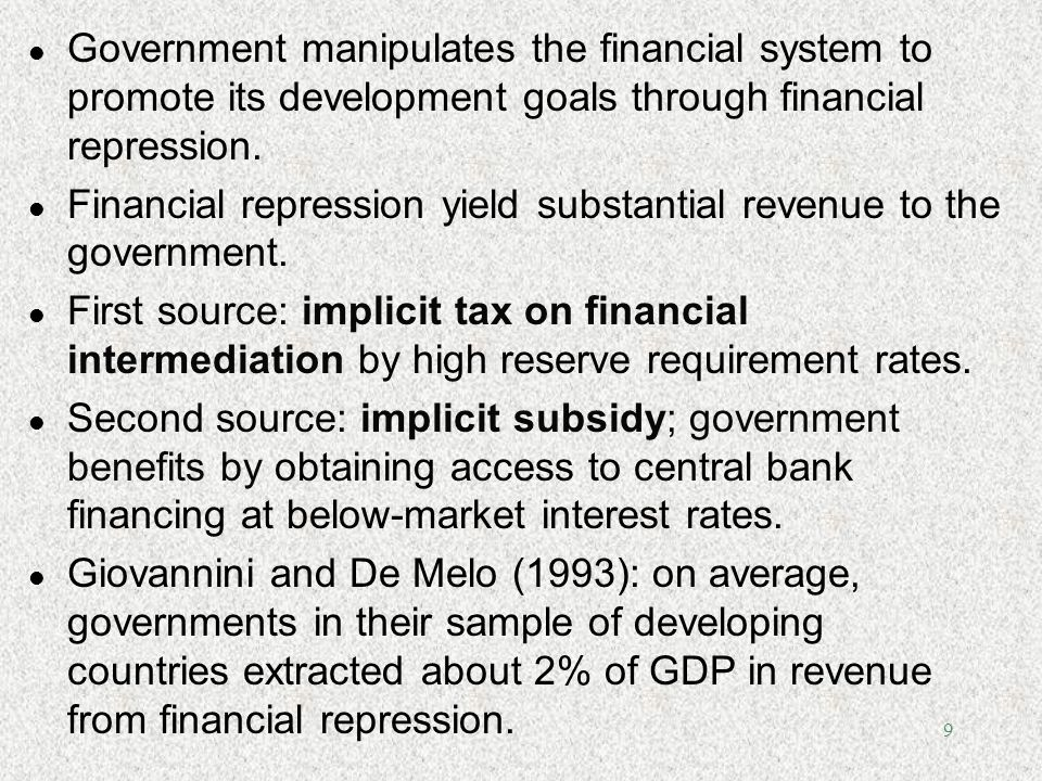 Government manipulates the financial system to promote its development goals through financial repression.
