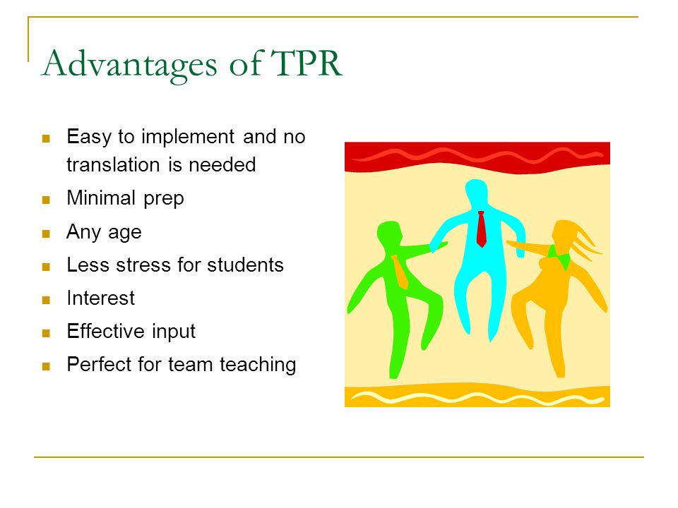 Advantages of TPR Easy to implement and no translation is needed