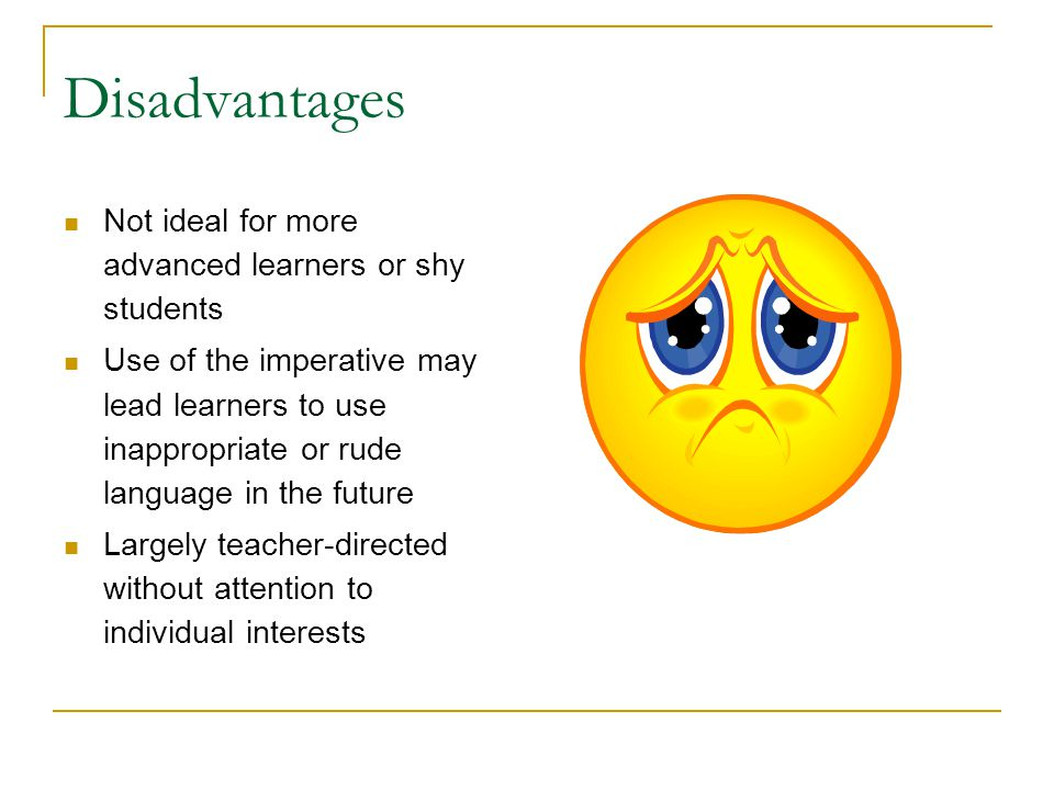 Disadvantages Not ideal for more advanced learners or shy students