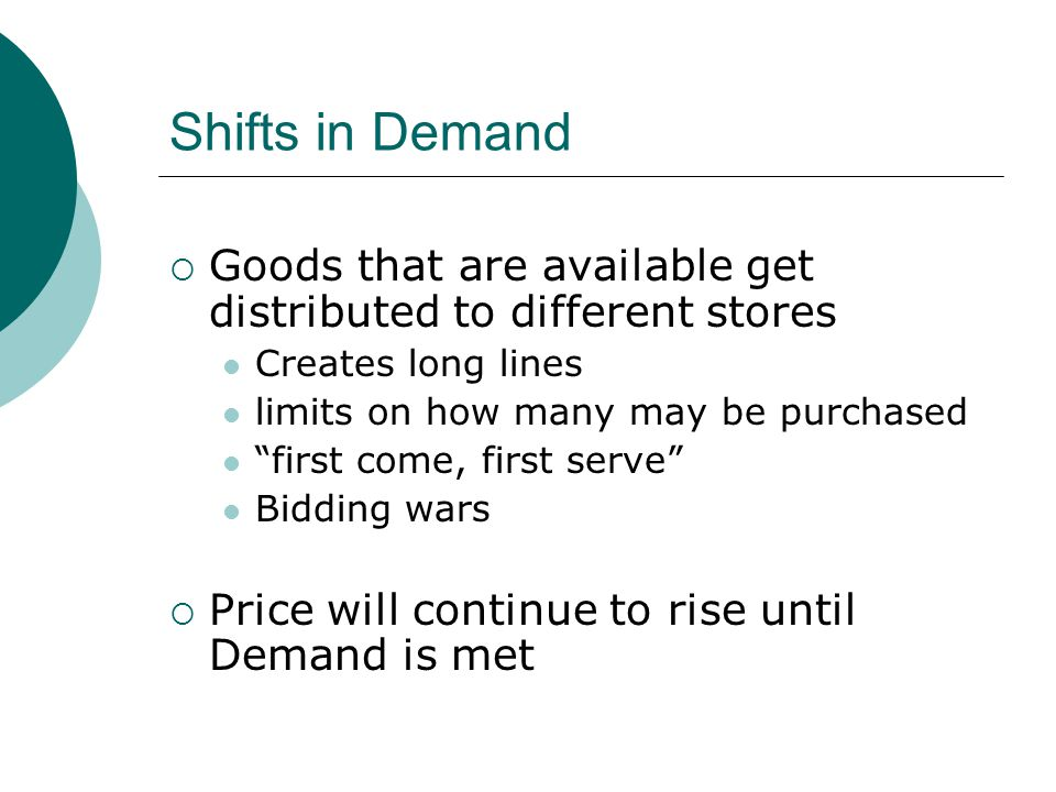 Shifts in Demand Goods that are available get distributed to different stores. Creates long lines.