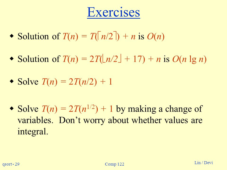 Exercises Solution of T(n) = T(n/2) + n is O(n)