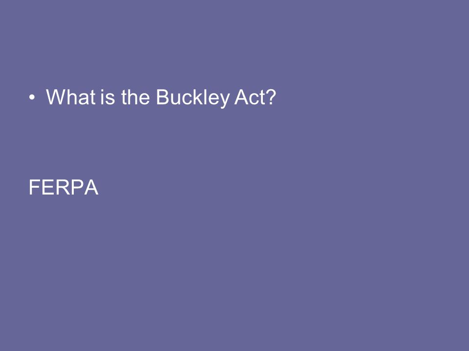 What is the Buckley Act FERPA