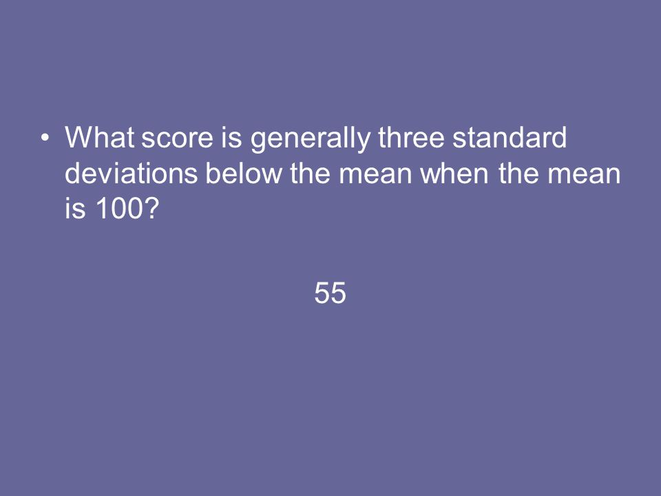 What score is generally three standard deviations below the mean when the mean is 100